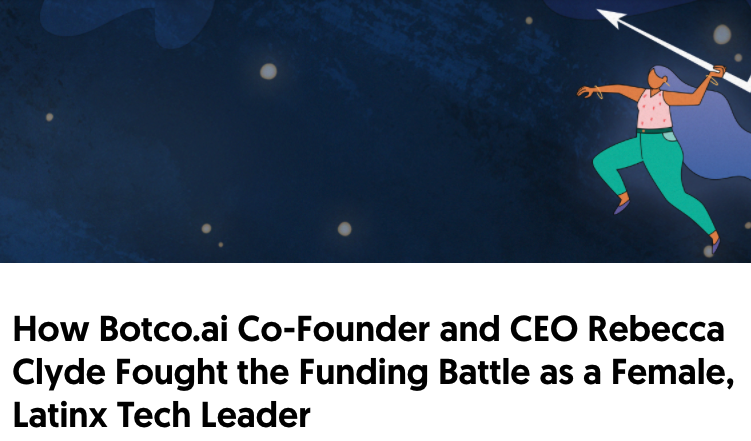 How Botco.ai Co-Founder and CEO Rebecca Clyde Fought the Funding Battle as a Female, Latinx Tech Leader